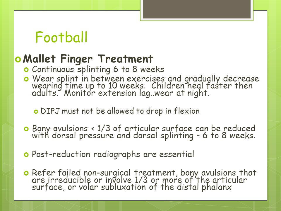 Football Mallet Finger Treatment Continuous splinting 6 to 8 weeks