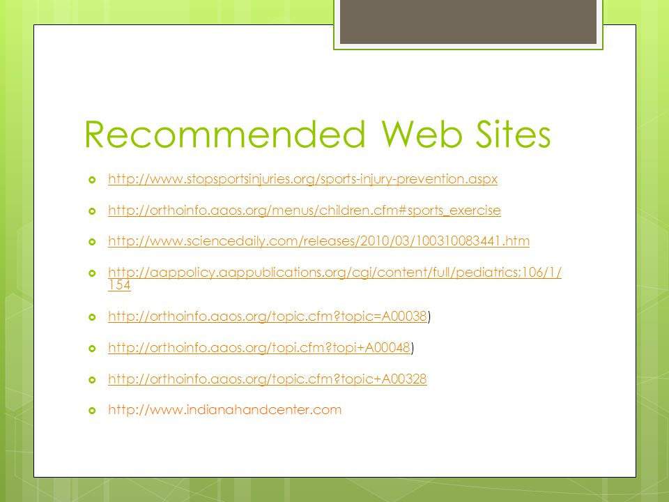 Recommended Web Sites http://www.stopsportsinjuries.org/sports-injury-prevention.aspx. http://orthoinfo.aaos.org/menus/children.cfm#sports_exercise.