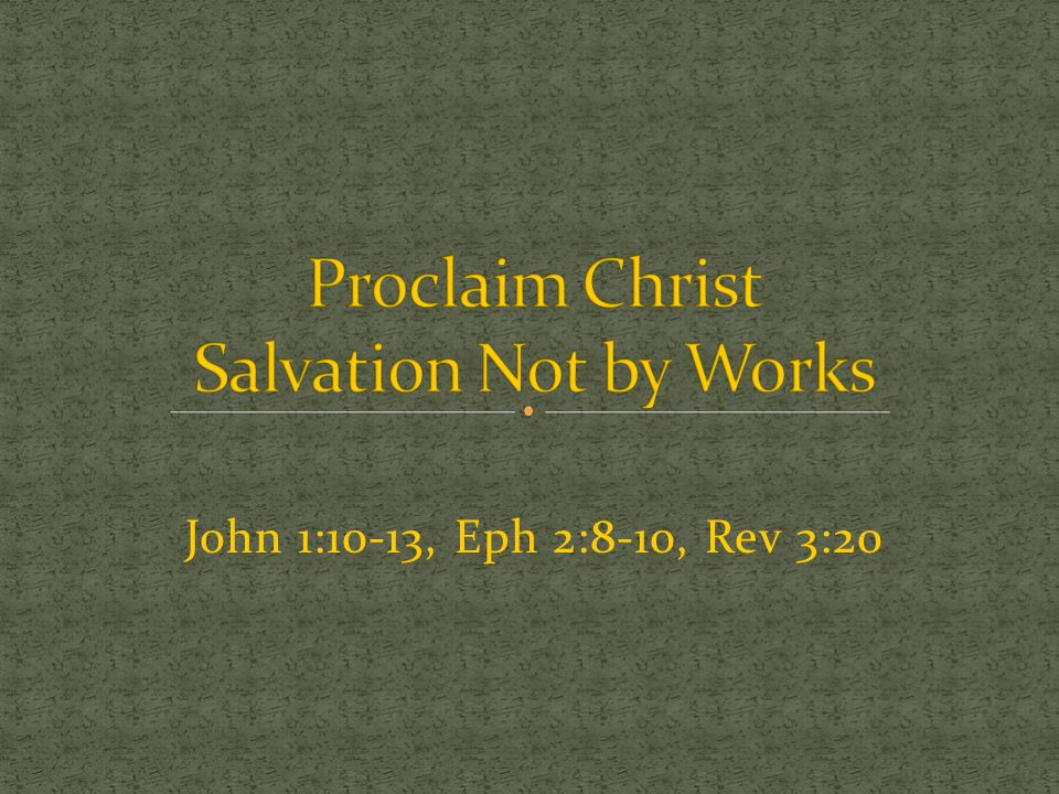 Proclaim Christ Salvation Not by Works