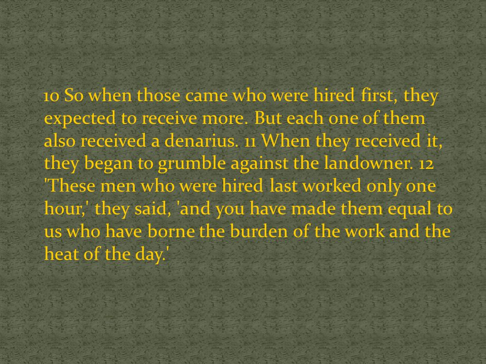 10 So when those came who were hired first, they expected to receive more.