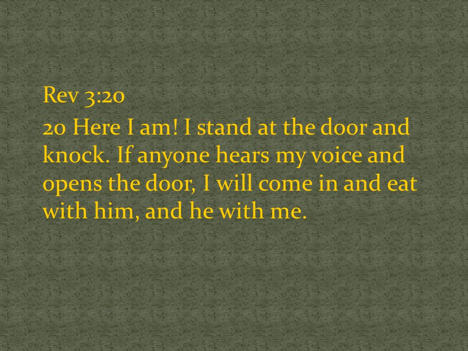 Rev 3:20 20 Here I am. I stand at the door and knock