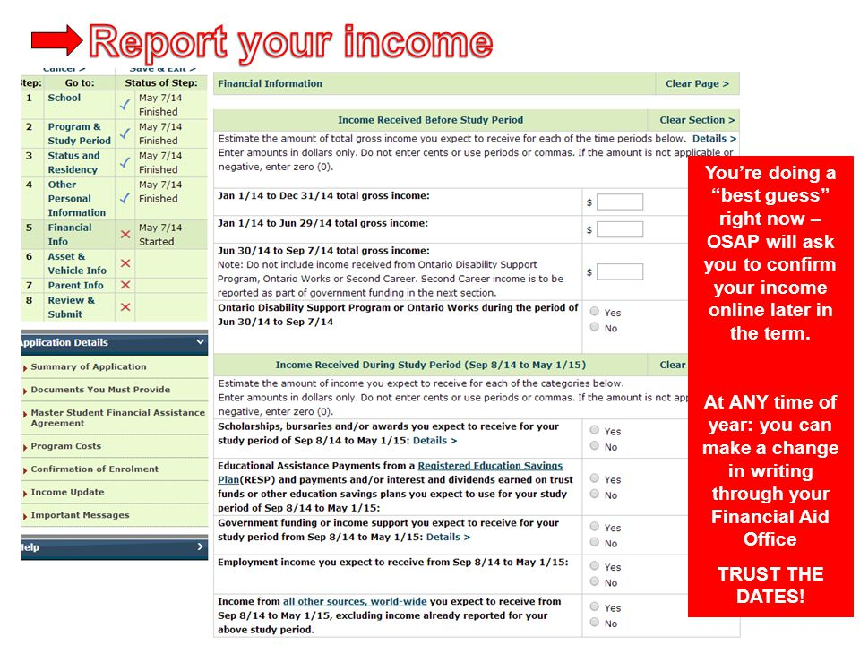 Report your income You're doing a best guess right now – OSAP will ask you to confirm your income online later in the term.