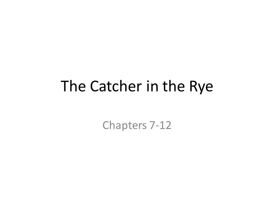 The Catcher in the Rye Chapters 7-12