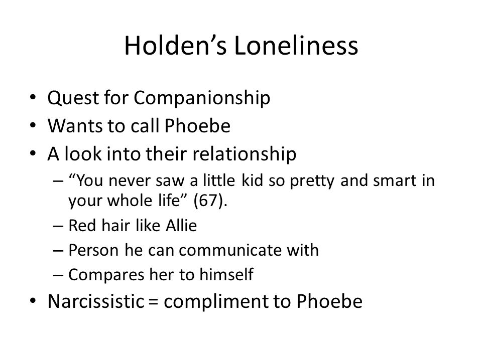Holden's Loneliness Quest for Companionship Wants to call Phoebe