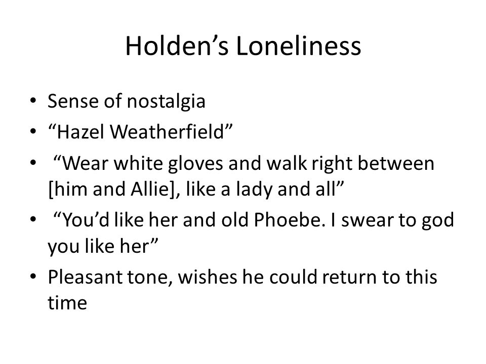 Holden's Loneliness Sense of nostalgia Hazel Weatherfield