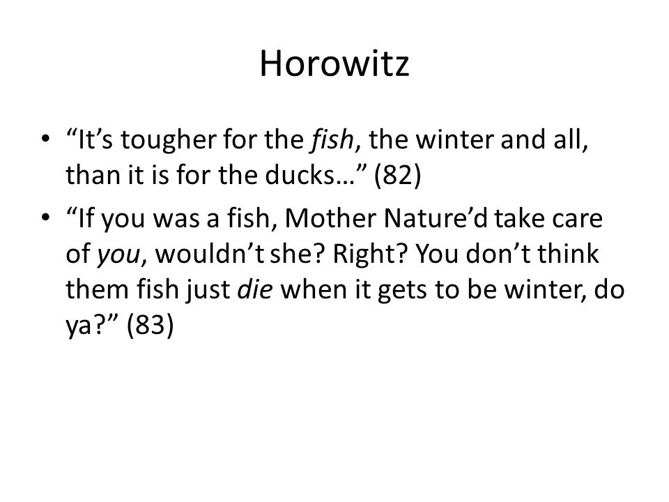 Horowitz It's tougher for the fish, the winter and all, than it is for the ducks… (82)