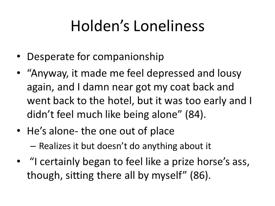 Holden's Loneliness Desperate for companionship
