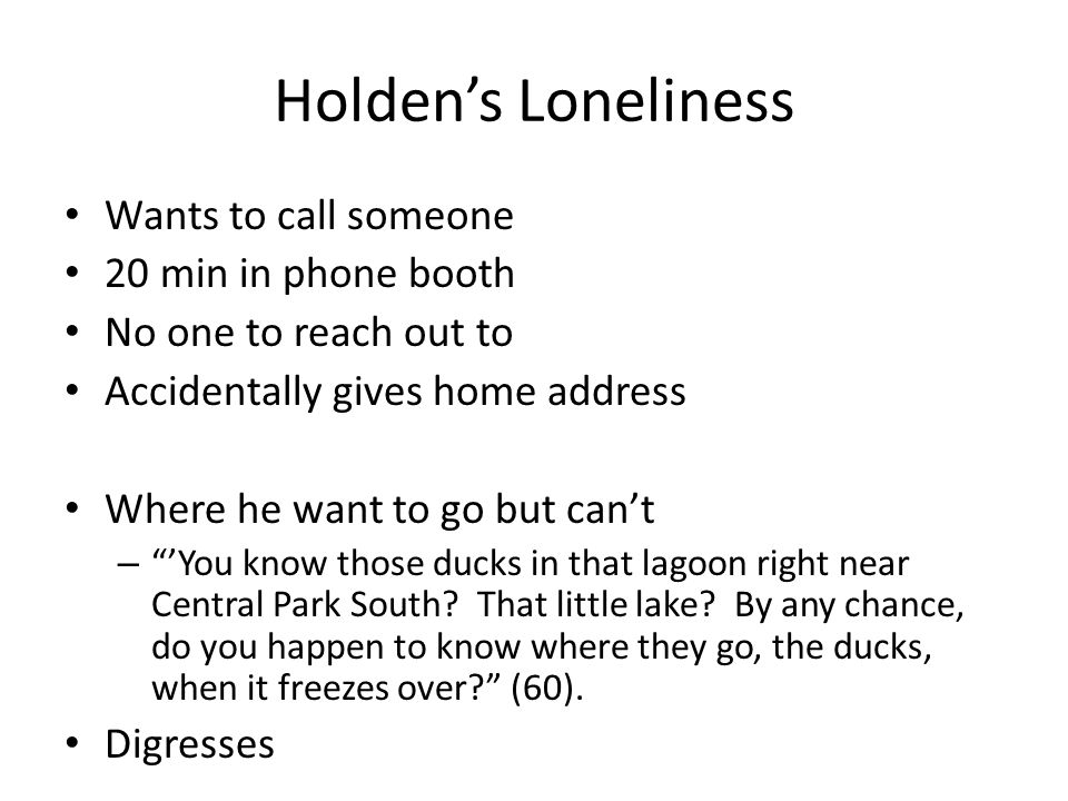 Holden's Loneliness Wants to call someone 20 min in phone booth