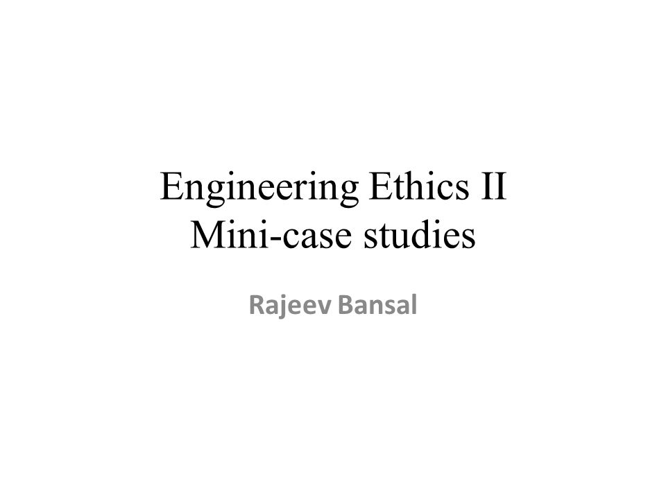 Engineering Ethics II Mini-case studies
