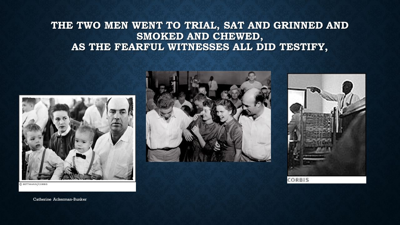 The two men went to trial, sat and grinned and smoked and chewed, As the fearful witnesses all did testify,