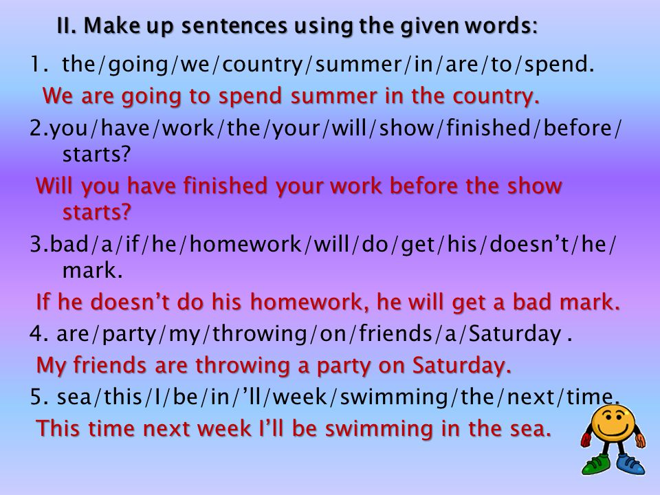 II. Make up sentences using the given words: