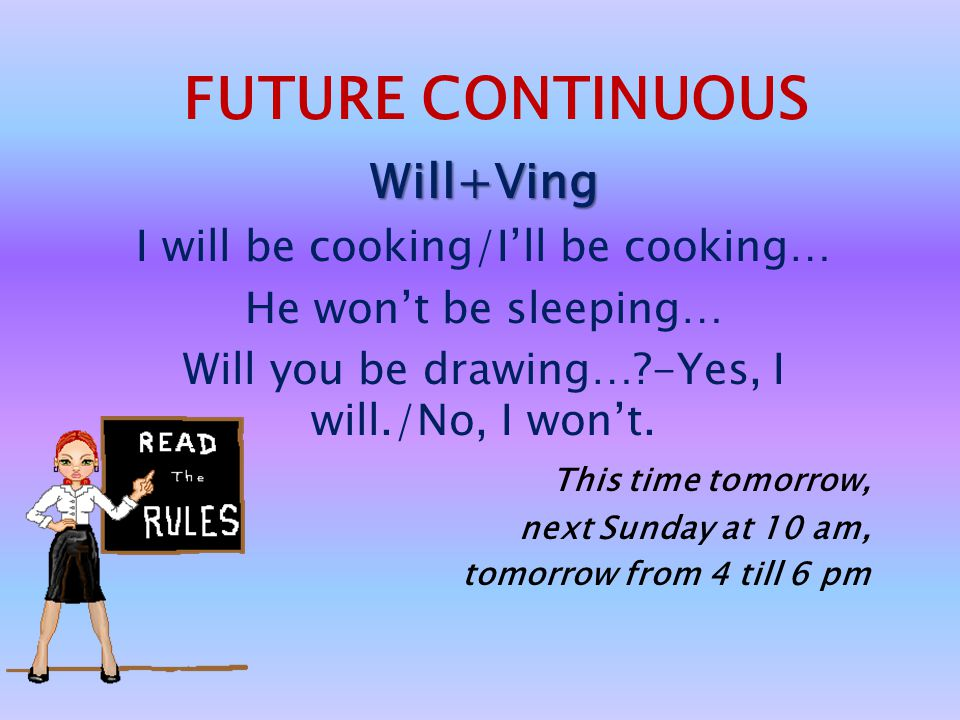 FUTURE CONTINUOUS Will+Ving I will be cooking/I'll be cooking…