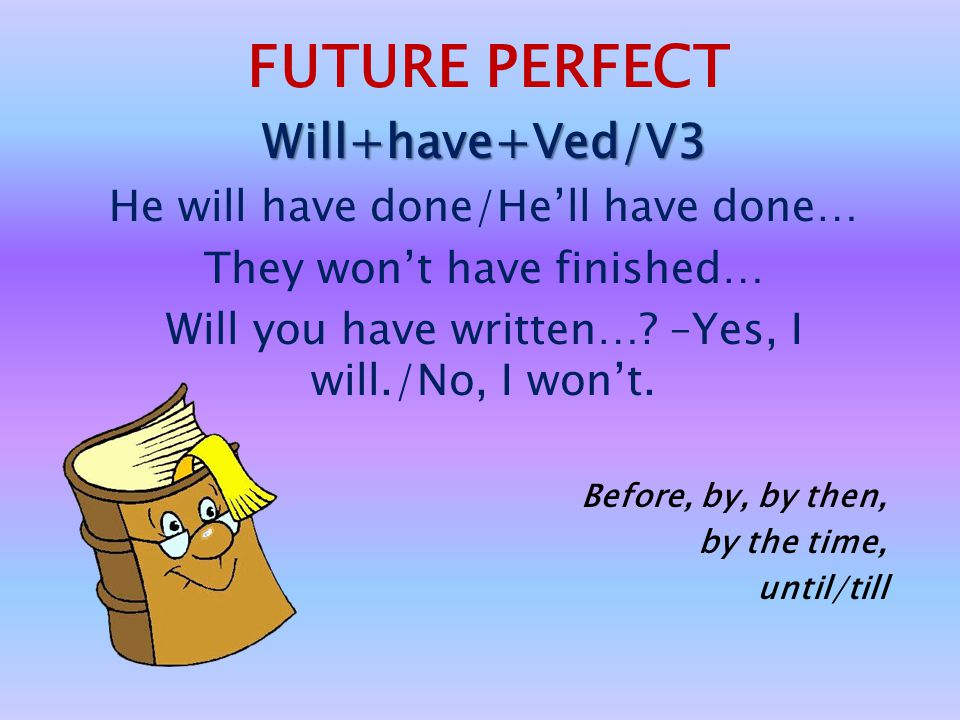 FUTURE PERFECT Will+have+Ved/V3 He will have done/He'll have done…