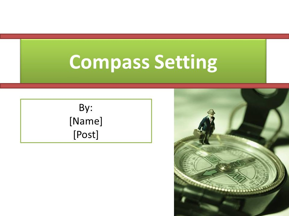 Compass Setting By: [Name] [Post]