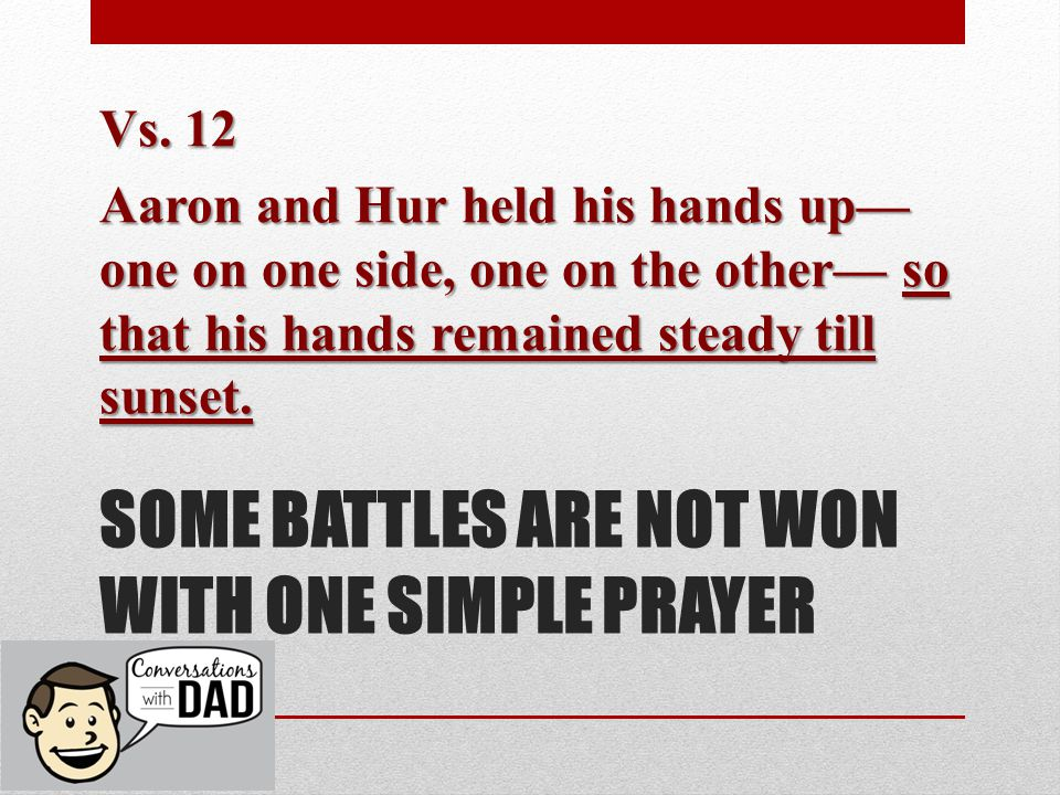 SOME BATTLES ARE NOT WON WITH ONE SIMPLE PRAYER