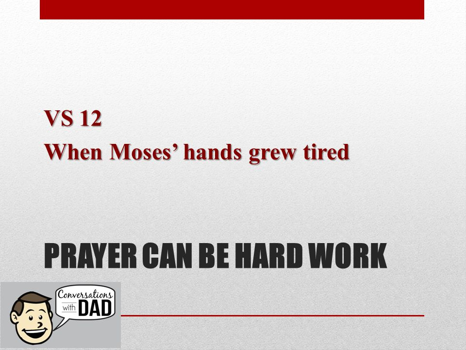 VS 12 When Moses' hands grew tired