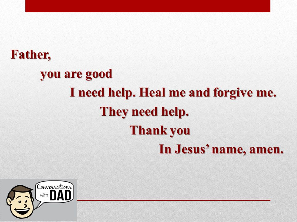 Father, you are good I need help. Heal me and forgive me