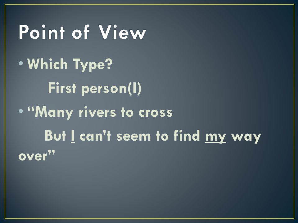Point of View Which Type First person(I) Many rivers to cross