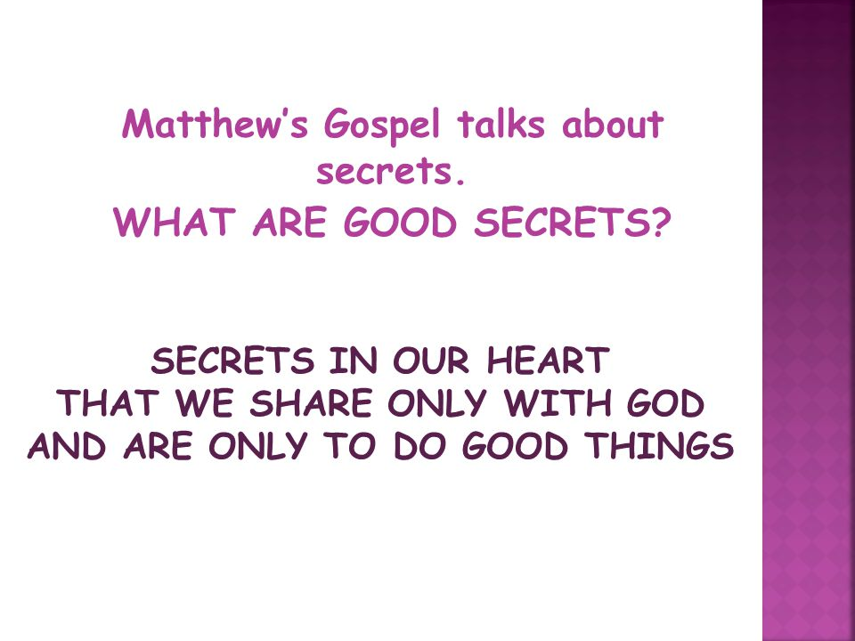 Matthew's Gospel talks about secrets. WHAT ARE GOOD SECRETS
