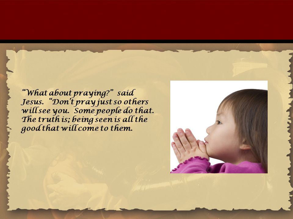 What about praying. said Jesus