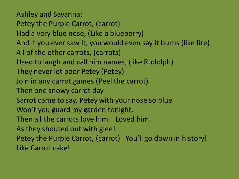 Ashley and Savanna: Petey the Purple Carrot, (carrot) Had a very blue nose, (Like a blueberry)
