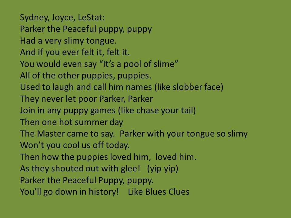 Sydney, Joyce, LeStat: Parker the Peaceful puppy, puppy. Had a very slimy tongue. And if you ever felt it, felt it.