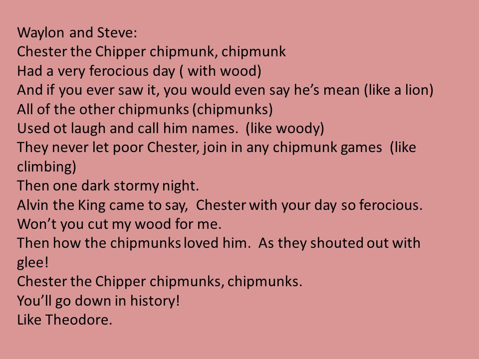 Waylon and Steve: Chester the Chipper chipmunk, chipmunk. Had a very ferocious day ( with wood)