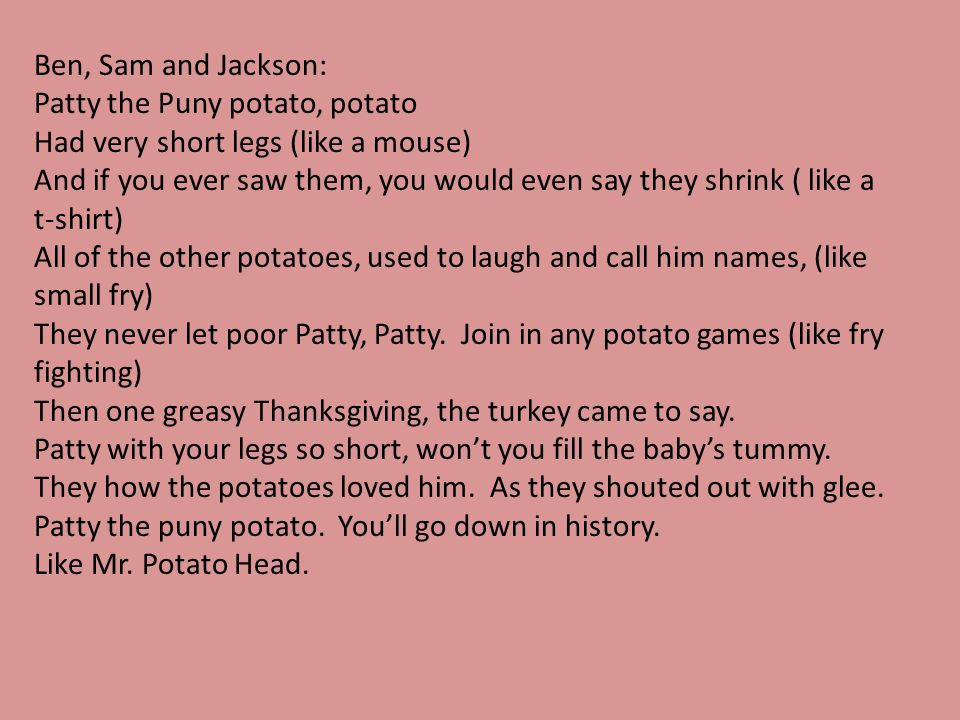 Ben, Sam and Jackson: Patty the Puny potato, potato. Had very short legs (like a mouse)