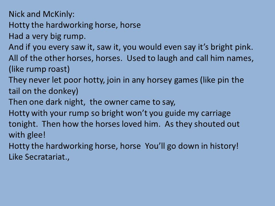 Nick and McKinly: Hotty the hardworking horse, horse. Had a very big rump. And if you every saw it, saw it, you would even say it's bright pink.