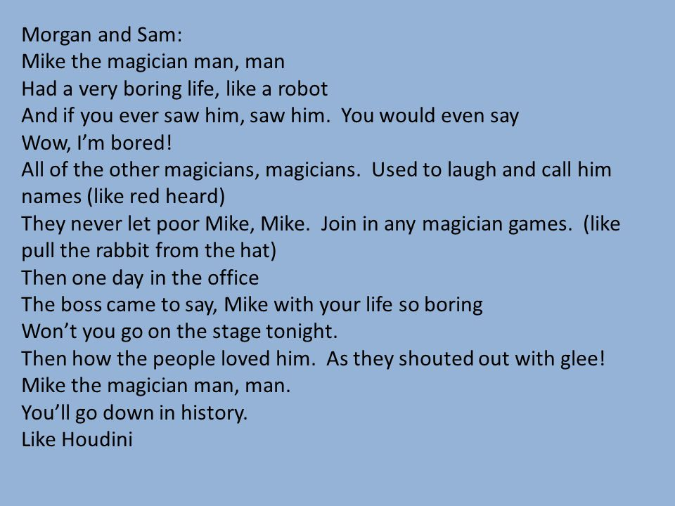 Morgan and Sam: Mike the magician man, man. Had a very boring life, like a robot. And if you ever saw him, saw him. You would even say.