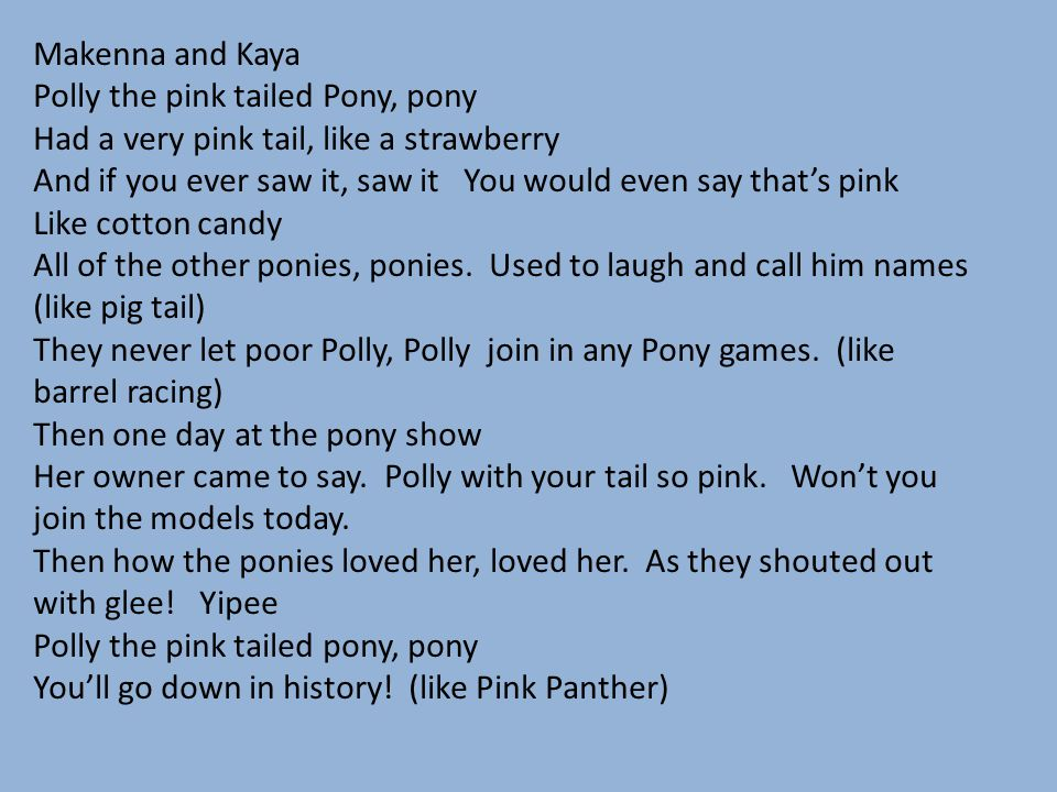 Makenna and Kaya Polly the pink tailed Pony, pony. Had a very pink tail, like a strawberry.