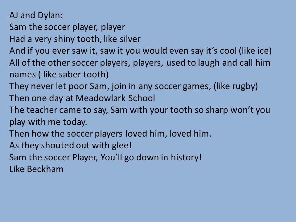 AJ and Dylan: Sam the soccer player, player. Had a very shiny tooth, like silver.