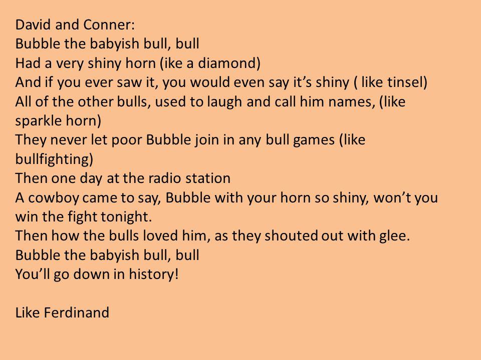 David and Conner: Bubble the babyish bull, bull. Had a very shiny horn (ike a diamond)