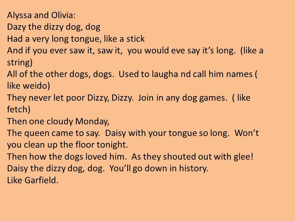Alyssa and Olivia: Dazy the dizzy dog, dog. Had a very long tongue, like a stick.