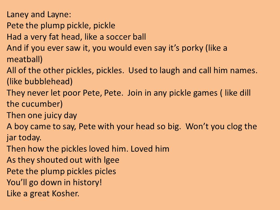 Laney and Layne: Pete the plump pickle, pickle. Had a very fat head, like a soccer ball.
