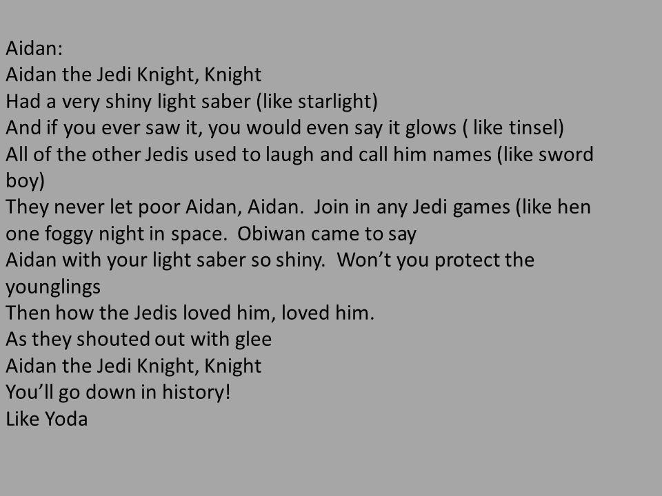 Aidan: Aidan the Jedi Knight, Knight. Had a very shiny light saber (like starlight)