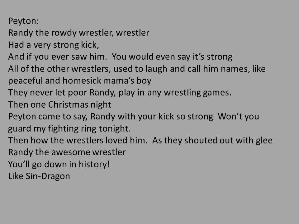 Peyton: Randy the rowdy wrestler, wrestler. Had a very strong kick, And if you ever saw him. You would even say it's strong.
