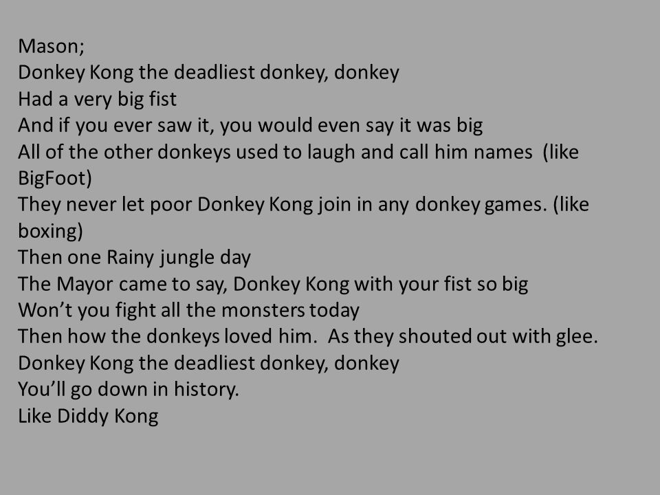 Mason; Donkey Kong the deadliest donkey, donkey. Had a very big fist. And if you ever saw it, you would even say it was big.