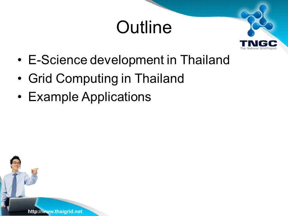 Outline E-Science development in Thailand Grid Computing in Thailand