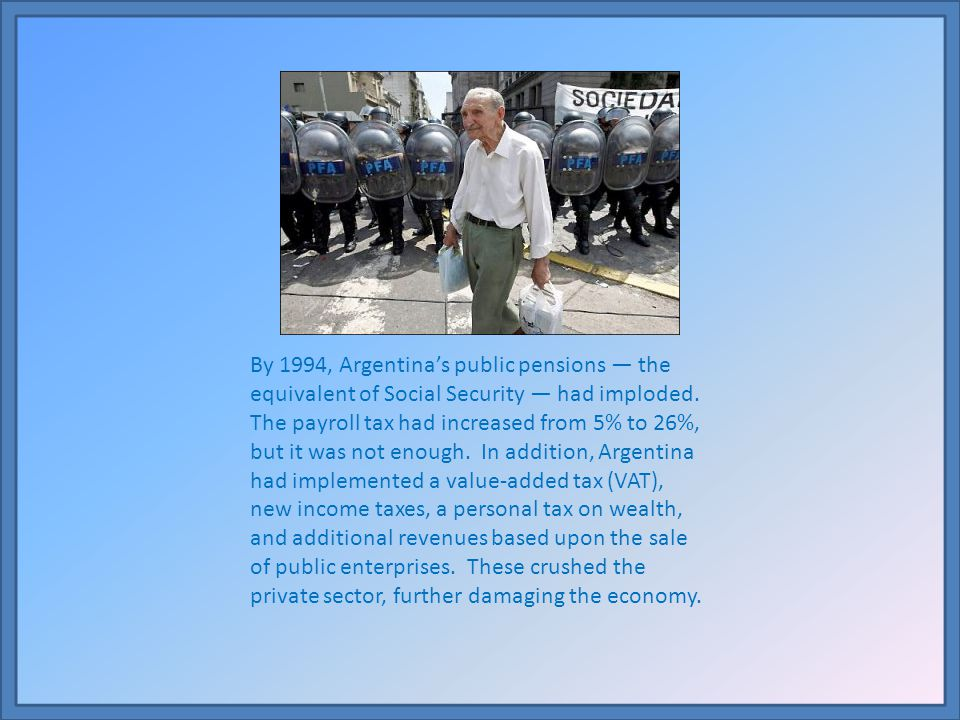 By 1994, Argentina's public pensions — the equivalent of Social Security — had imploded.