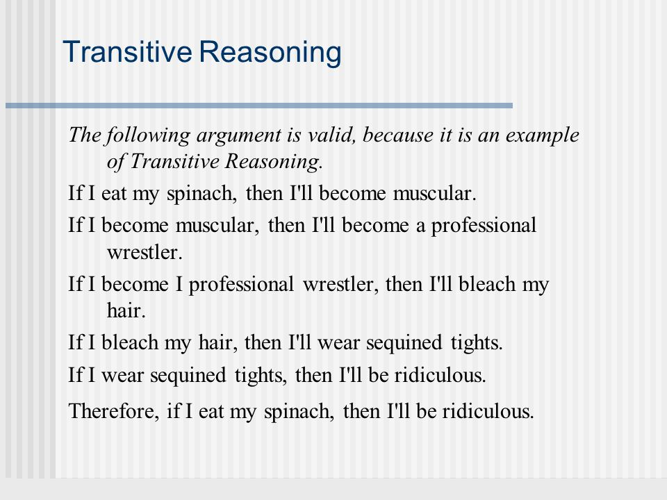 Transitive Reasoning The following argument is valid, because it is an example of Transitive Reasoning.