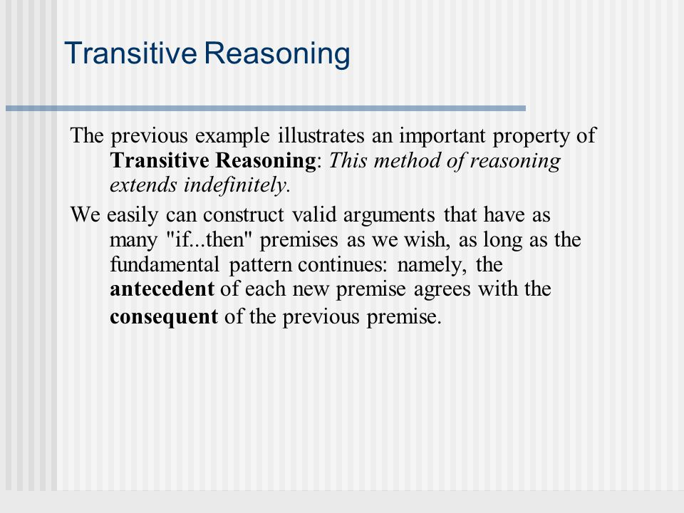 Transitive Reasoning The previous example illustrates an important property of Transitive Reasoning: This method of reasoning extends indefinitely.