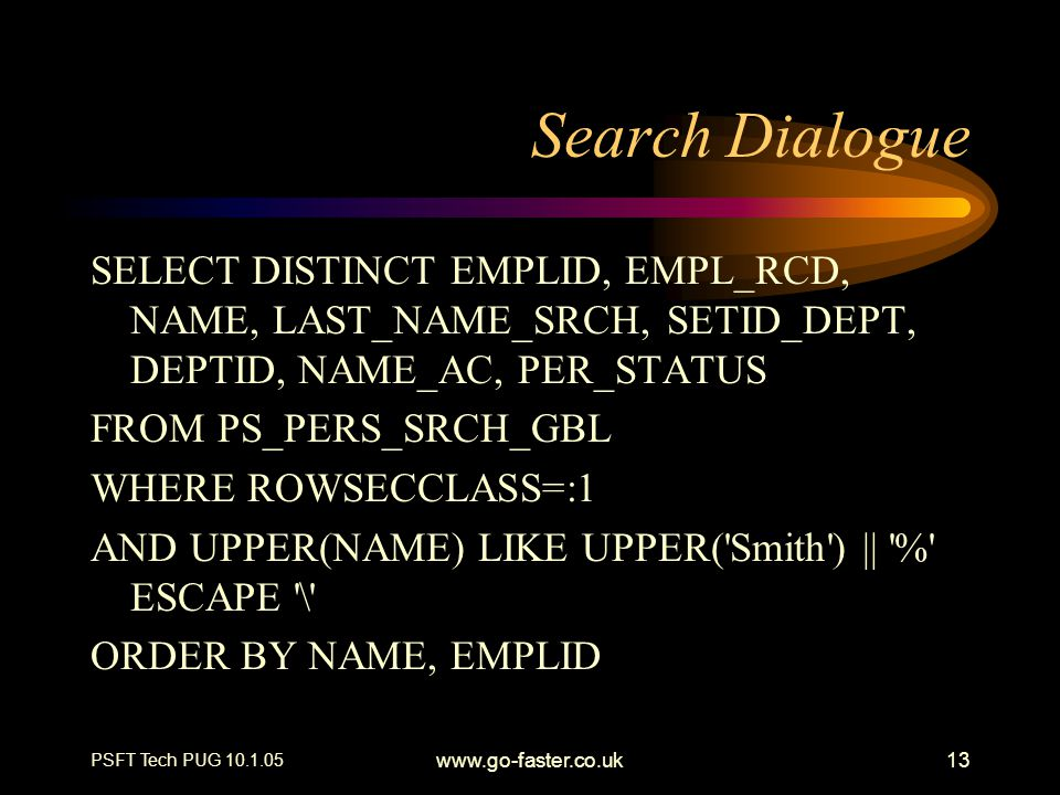Search Dialogue SELECT DISTINCT EMPLID, EMPL_RCD, NAME, LAST_NAME_SRCH, SETID_DEPT, DEPTID, NAME_AC, PER_STATUS.