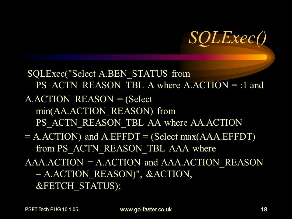 SQLExec() SQLExec( Select A.BEN_STATUS from PS_ACTN_REASON_TBL A where A.ACTION = :1 and.