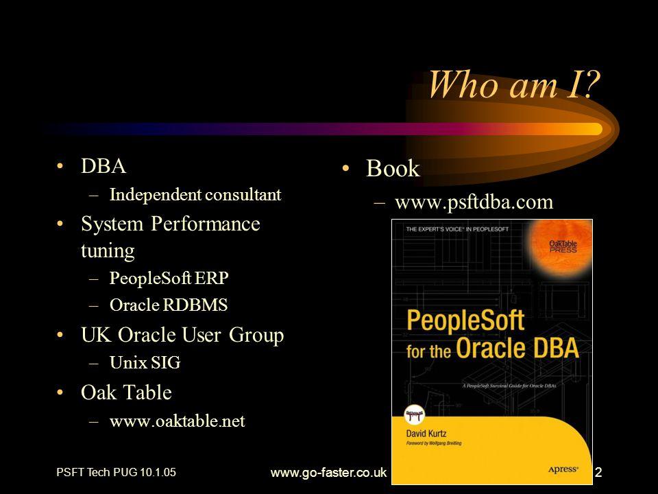 Who am I Book DBA www.psftdba.com System Performance tuning