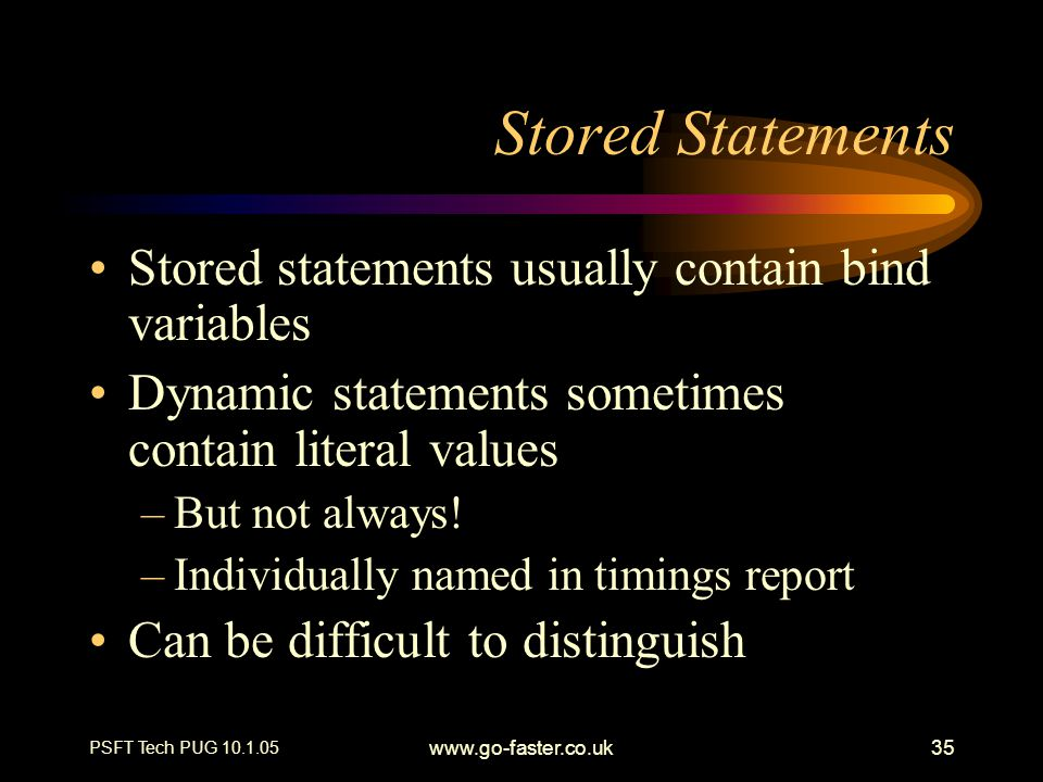 Stored Statements Stored statements usually contain bind variables