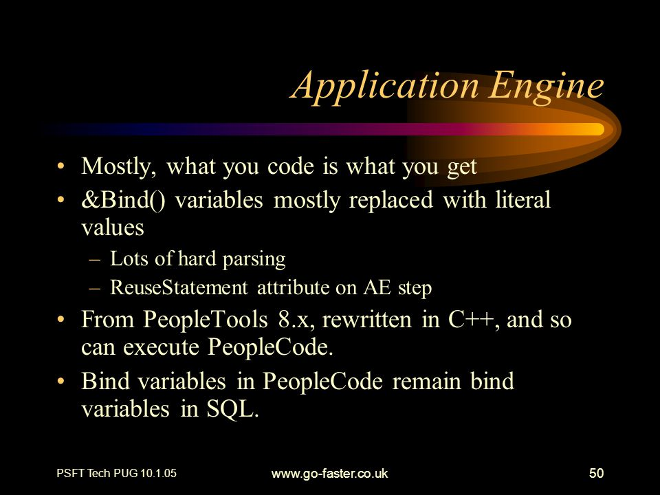 Application Engine Mostly, what you code is what you get