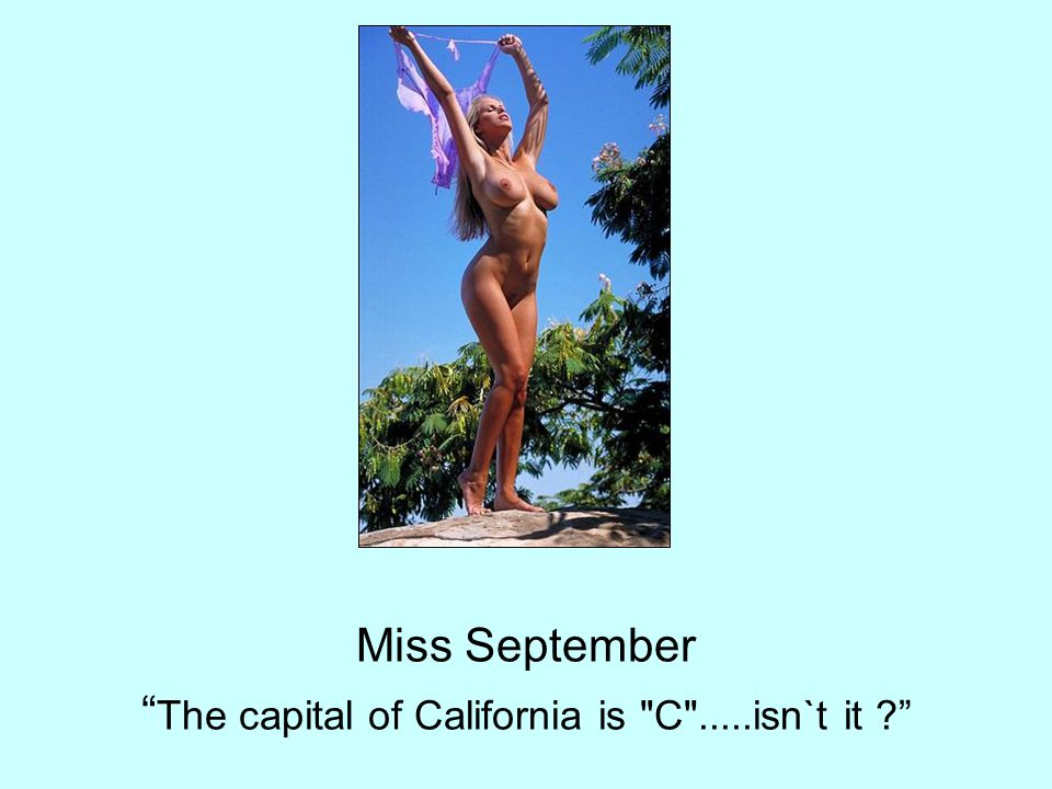 Miss September The capital of California is C .....isn`t it