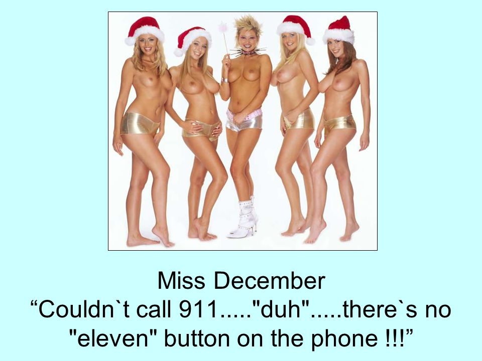 Miss December Couldn`t call 911. duh