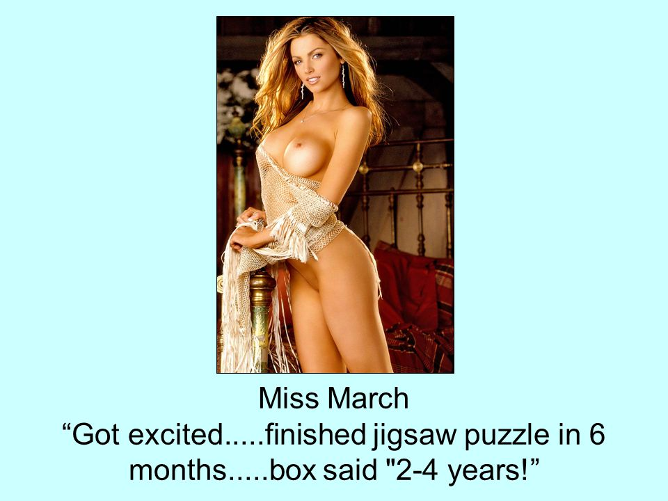 Miss March Got excited. finished jigsaw puzzle in 6 months